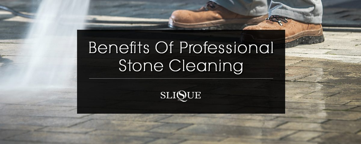 Benefits of Professional Stone Cleaning | Slique