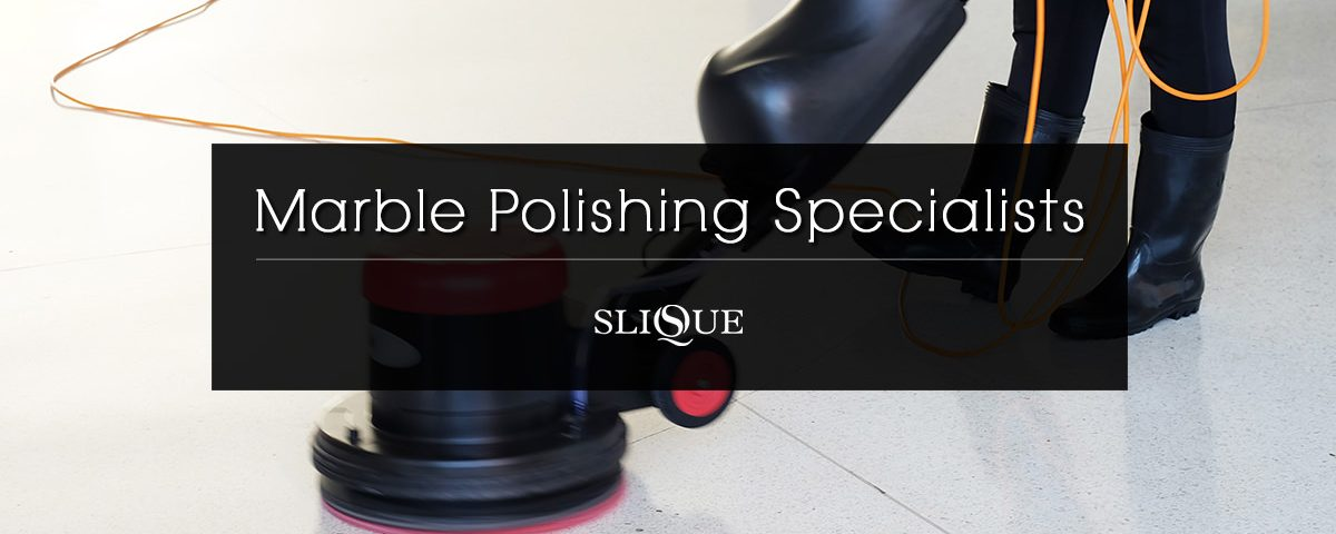 Marble Polishing Specialist | Slique