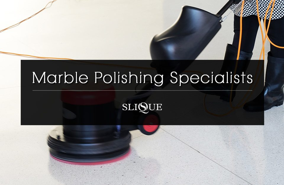 Marble Polishing Specialist   Slique