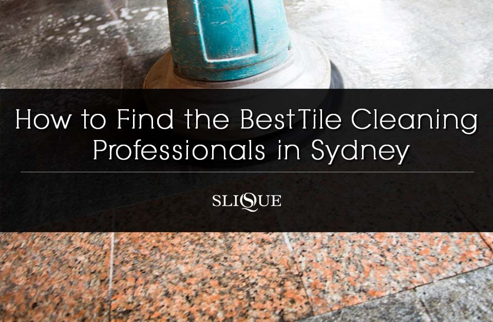 choosing the best tile cleaning service in sydney