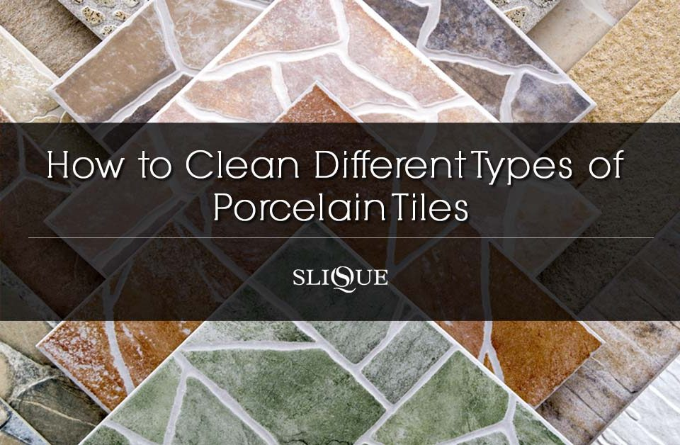 How to Clean Different Types of Porcelain Tiles