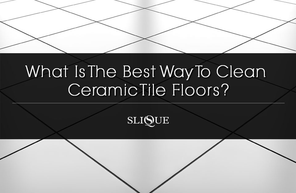 The Best Way To Clean Ceramic Tile Floors