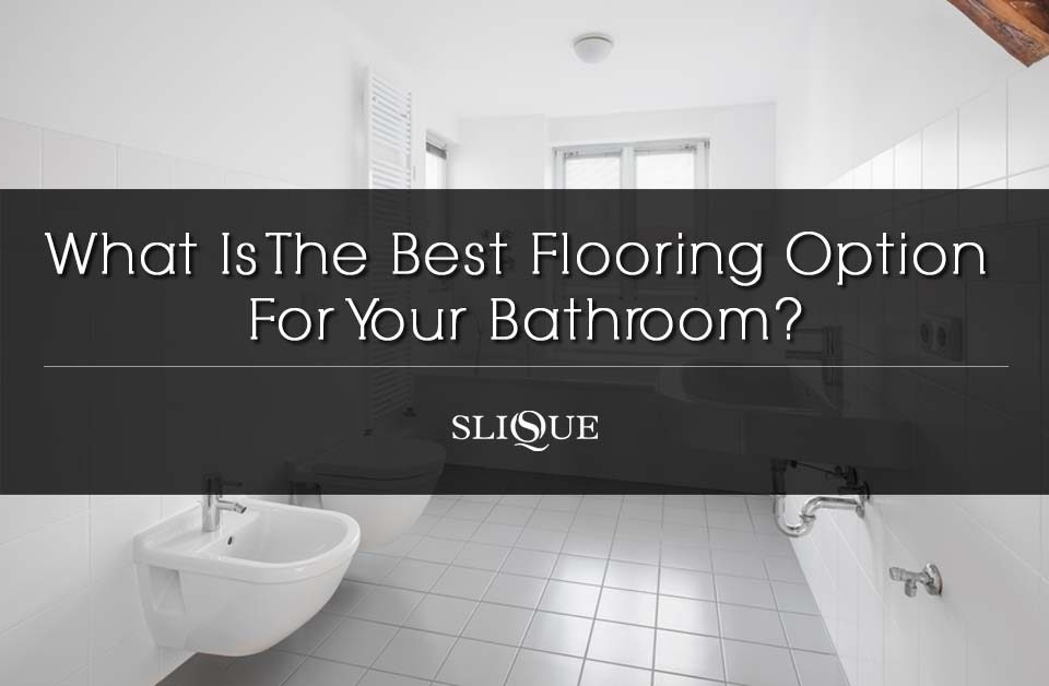 Best Flooring Option For Your Bathroom