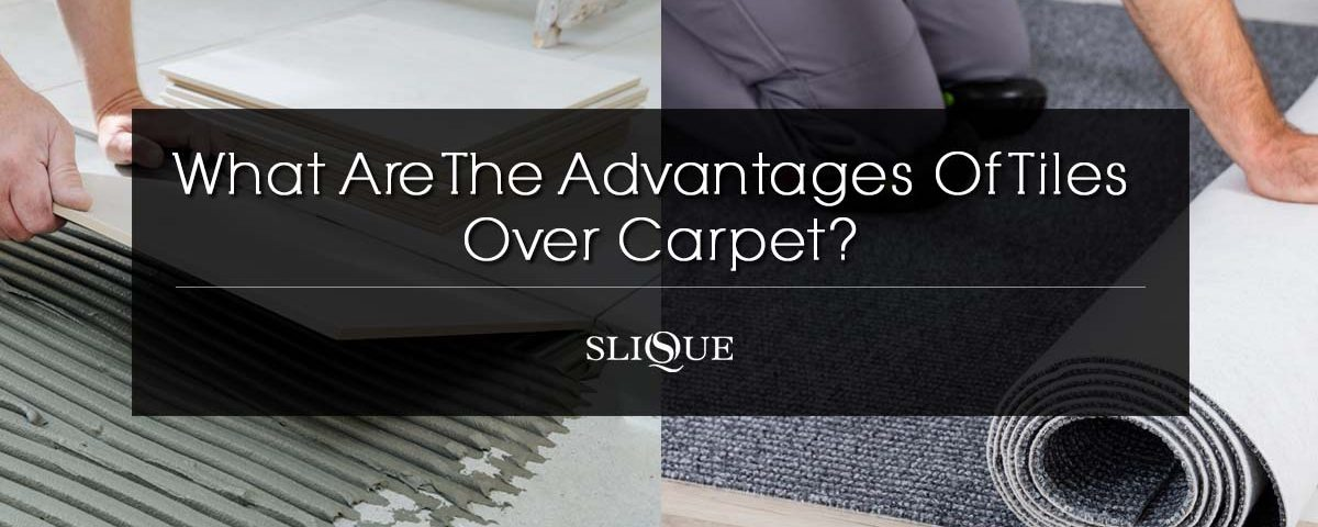 What Are The Advantages Of Tiles Over Carpet?